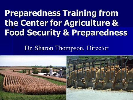 Preparedness Training from the Center for Agriculture & Food Security & Preparedness Dr. Sharon Thompson, Director.