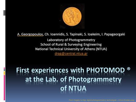 A. Georgopoulos, Ch. Ioannidis, S. Tapinaki, S. Ioakeim, I. Papageorgaki Laboratory of Photogrammetry School of Rural & Surveying Engineering National.