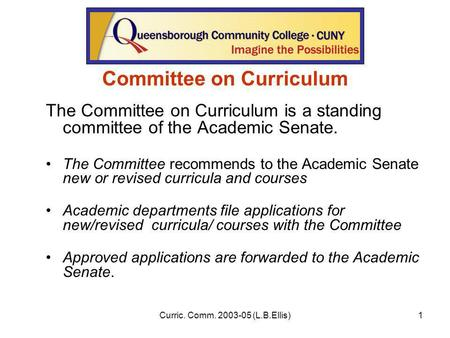Curric. Comm. 2003-05 (L.B.Ellis)1 Committee on Curriculum The Committee on Curriculum is a standing committee of the Academic Senate. The Committee recommends.