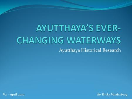 Ayutthaya Historical Research By Tricky VandenbergV2 – April 2010.