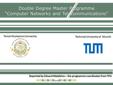 Double Degree Master Programme Computer Networks and Telecommunications Reported by Eduard Malakhov – the programme coordinator from TPU Tomsk Polytechnic.