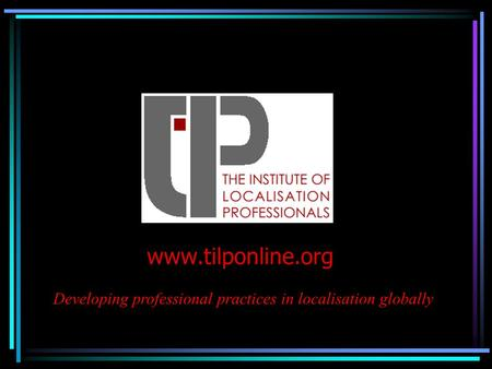 Www.tilponline.org Developing professional practices in localisation globally.