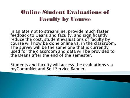 In an attempt to streamline, provide much faster feedback to Deans and faculty, and significantly reduce the cost, student evaluations of faculty by course.