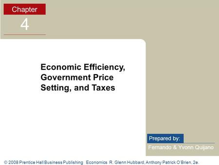 © 2008 Prentice Hall Business Publishing Economics R. Glenn Hubbard, Anthony Patrick OBrien, 2e. Fernando & Yvonn Quijano Prepared by: Chapter 4 Economic.