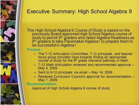 Executive Summary: High School Algebra 9 This High School Algebra 9 Course of Study is based on the previously Board-approved High School Algebra course.