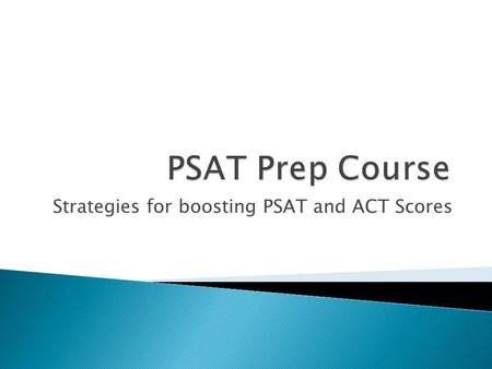 Strategies for boosting PSAT and ACT Scores. Donna Whiting, Gifted Programs Instructors: Shiloh Harder Chad Terrell Debbie Hibbs.