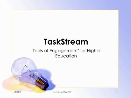 TaskStream Tools of Engagement for Higher Education 6/5/20141Technology Day 2008.