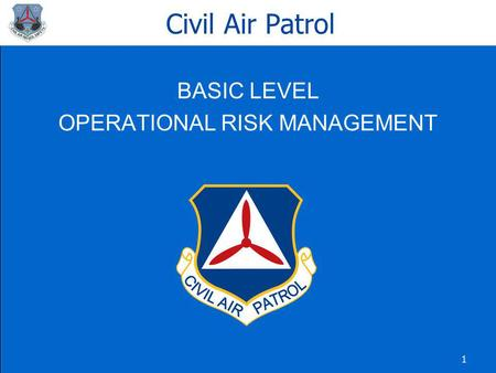 1 Civil Air Patrol BASIC LEVEL OPERATIONAL RISK MANAGEMENT.