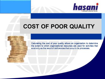 COST OF POOR QUALITY Calculating the cost of poor quality allows an organization to determine the extent to which organizational resources are used for.