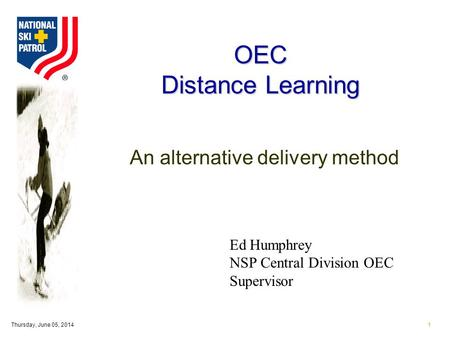 Thursday, June 05, 20141 OEC Distance Learning An alternative delivery method Ed Humphrey NSP Central Division OEC Supervisor.