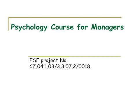 Psychology Course for Managers ESF project No. CZ.04.1.03/3.3.07.2/0018.