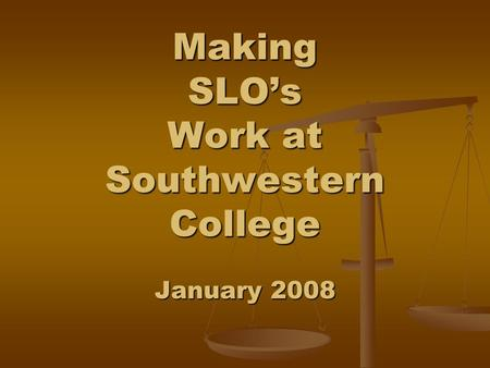 Making SLOs Work at Southwestern College January 2008.