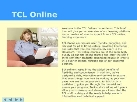 TCL Online Welcome to the TCL Online course demo. This brief tour will give you an overview of our learning platform and a preview of what to expect from.
