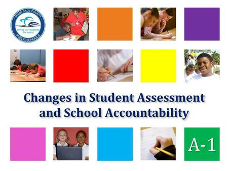 Changes in Student Assessment and School Accountability A-1.