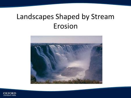 Landscapes Shaped by Stream Erosion