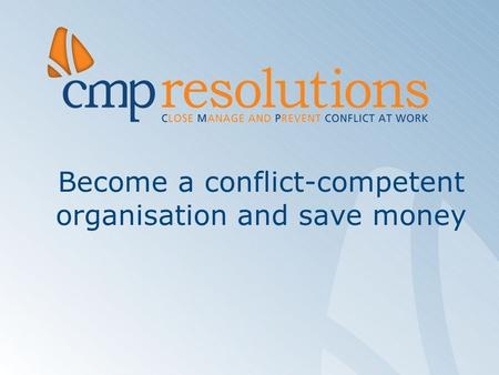 Become a conflict-competent organisation and save money.