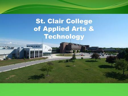 St. Clair College of Applied Arts & Technology. St. Clair College Windsor, CANADA More than a winter wonderland.