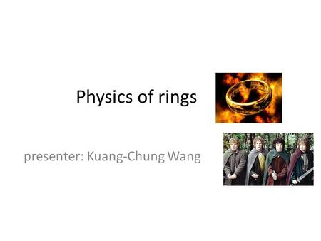 Physics of rings presenter: Kuang-Chung Wang. v Lossless Conducting RingConducting Ring + C SSR.