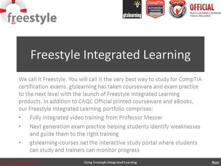 Freestyle Integrated Learning We call it Freestyle. You will call it the very best way to study for CompTIA certification exams.