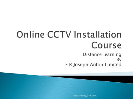 Distance learning By F R Joseph Anton Limited www.cctvdvrsystem.co.uk.