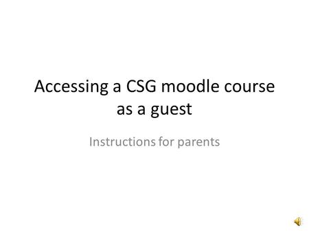Accessing a CSG moodle course as a guest Instructions for parents.