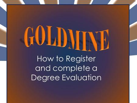 How to Register and complete a Degree Evaluation.