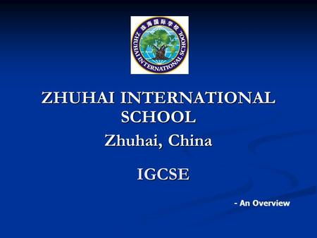 IGCSE ZHUHAI INTERNATIONAL SCHOOL Zhuhai, China - An Overview.