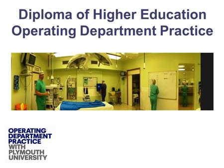 Diploma of Higher Education Operating Department Practice.