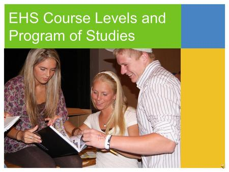 EHS Course Levels and Program of Studies 2011-2012 Course levels CurrentNumber of Courses AP/UCONN ECE9 Honors11 Level I33 Level II89.