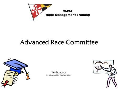 Advanced Race Committee SMSA Race Management Training Keith Jacobs US Sailing Certified Club Race Officer.