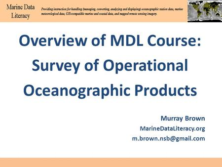 Overview of MDL Course: Survey of Operational Oceanographic Products Murray Brown MarineDataLiteracy.org