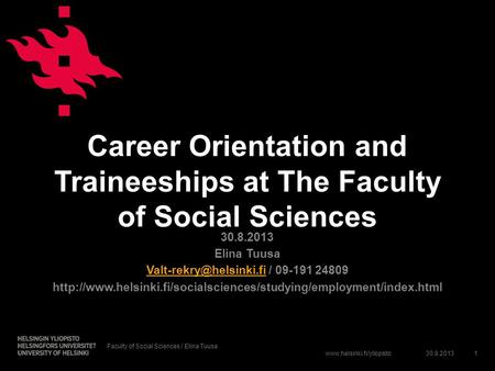 Career Orientation and Traineeships at The Faculty of Social Sciences 30.8.2013 Elina Tuusa