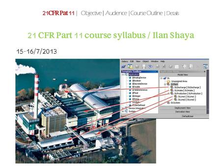 21 CFR Part 11 course syllabus / Ilan Shaya 21CFR Pat 11 | Objective | Audience |Course Outline | Details 15-16/7/2013.