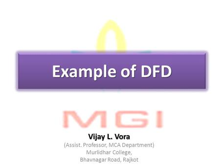 Example of DFD Vijay L. Vora (Assist. Professor, MCA Department) Murlidhar College, Bhavnagar Road, Rajkot.