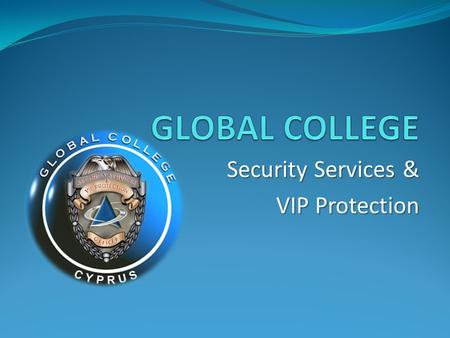 Security Services & VIP Protection. Global College Global College Global College is one of the most prominent accredited academic institutions in Cyprus.