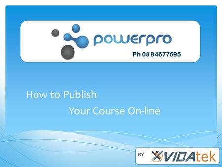 How to Publish Your Course On-line Ph 08 94677695 BY.