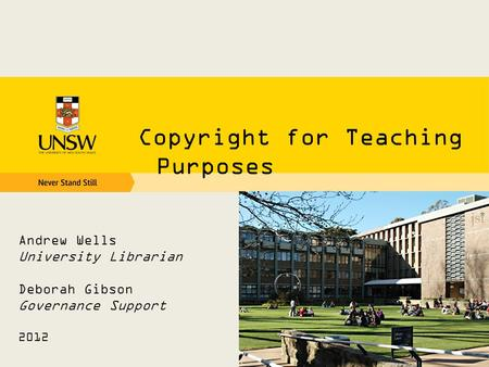 Copyright for Teaching Purposes Andrew Wells University Librarian Deborah Gibson Governance Support 2012.