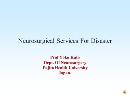 Neurosurgical Services For Disaster Prof Yoko Kato Dept. Of Neurosurgery Fujita Health University Japan.