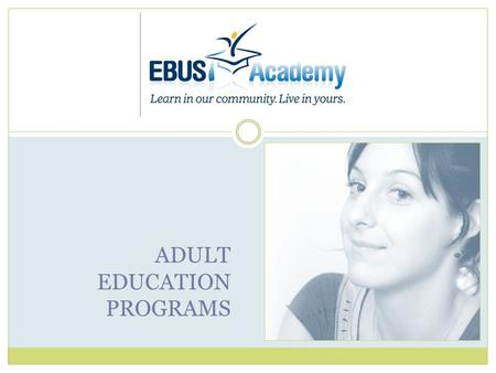 ADULT EDUCATION PROGRAMS. ACADEMIC ADVISOR Graduate from high school online! It is becoming more and more important in todays competitive career market.