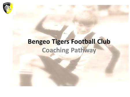 Bengeo Tigers Football Club Coaching Pathway. BTFC - Investing in Football Coaching It is our COMMITMENT as a club to ensure that all fees collected by.