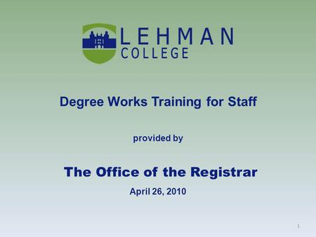 1 Degree Works Training for Staff provided by The Office of the Registrar April 26, 2010.
