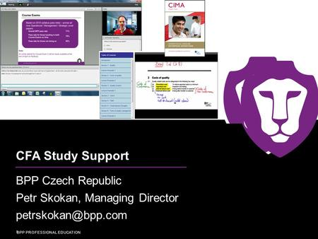 BPP PROFESSIONAL EDUCATION CFA Study Support BPP Czech Republic Petr Skokan, Managing Director BPP PROFESSIONAL EDUCATION.