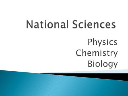 Physics Chemistry Biology. Broad General Education until end of S3 finishing Level 4 outcomes and working towards National levels 4 and 5 In S4, National.
