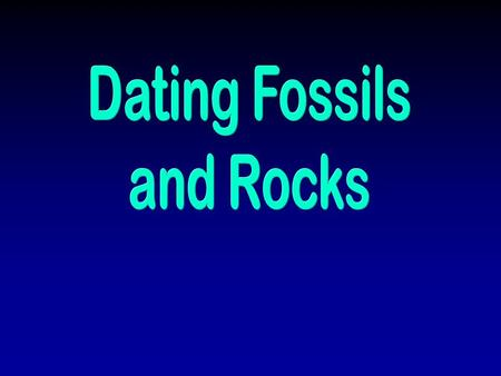 Dating Fossils and Rocks.