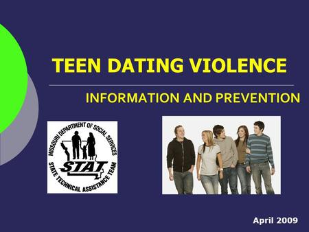 TEEN DATING VIOLENCE INFORMATION AND PREVENTION April 2009.
