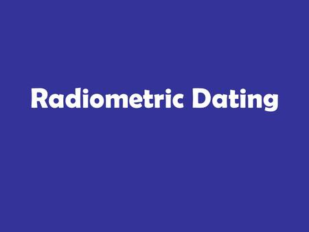 Radiometric Dating. 1.Radiometric dating is the comparison of the % of parent material to the % of ________________ material. 2.(T/F) Rubidium/Strontium.