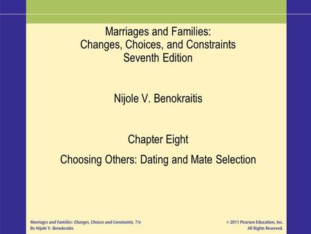 Marriages and Families: Changes, Choices, and Constraints Seventh Edition Nijole V. Benokraitis Chapter Eight Choosing Others: Dating and Mate Selection.