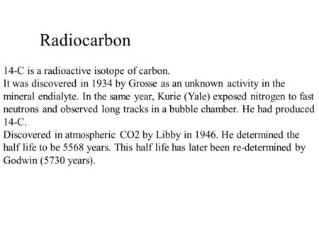 Radiocarbon 14-C is a radioactive isotope of carbon.