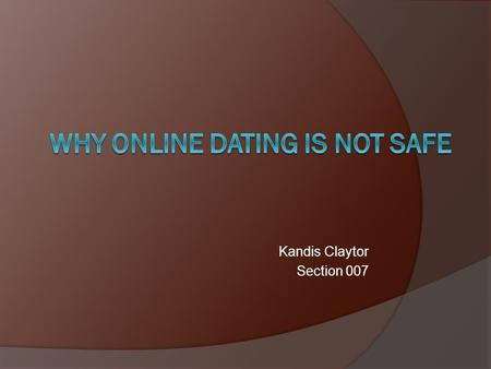 Kandis Claytor Section 007. FALSE REPRESENTATION Although many people find happiness and loving relationships through online dating, new users are often.