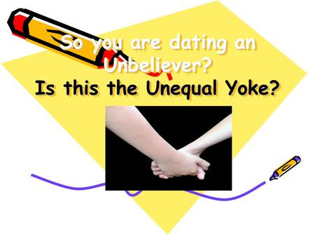 So you are dating an Unbeliever? Is this the Unequal Yoke?